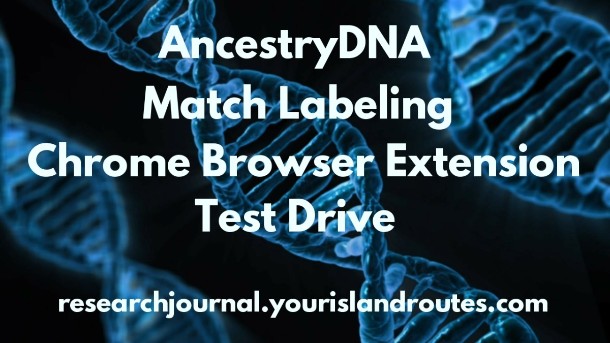 AncestryDNA Match Labeling Chrome Browser Extension Test Drive