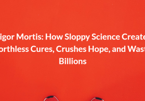 Rigor Mortis How Sloppy Science Creates Worthless Cures, Crushes Hope, and Wastes Billions
