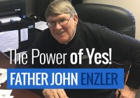 Fr John Enzler: The Power of YES!