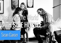 Sean Gaiser: Changing the World with Side Hustle