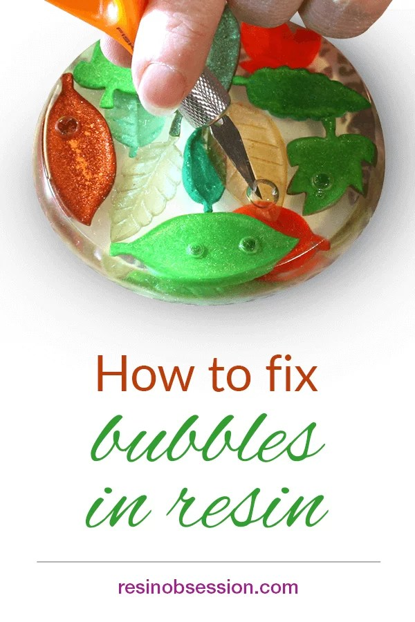 How to fix bubbles in resin