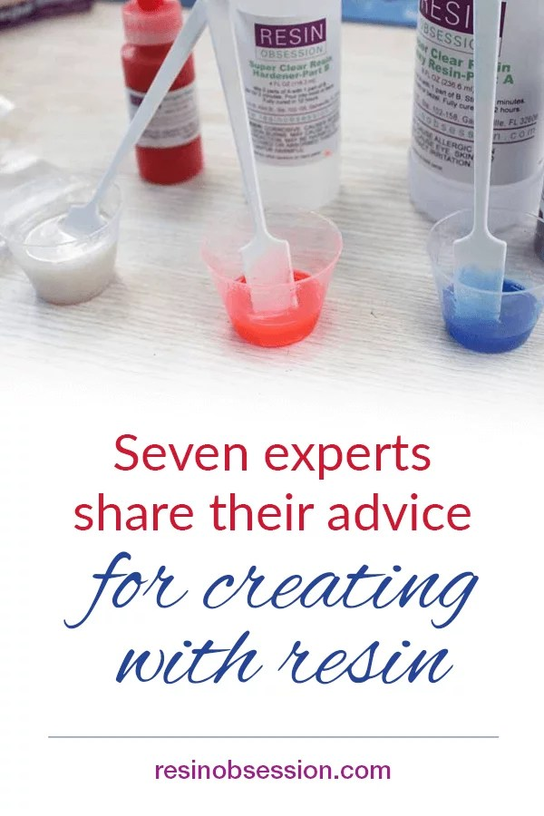 experts share advice for creating with resin