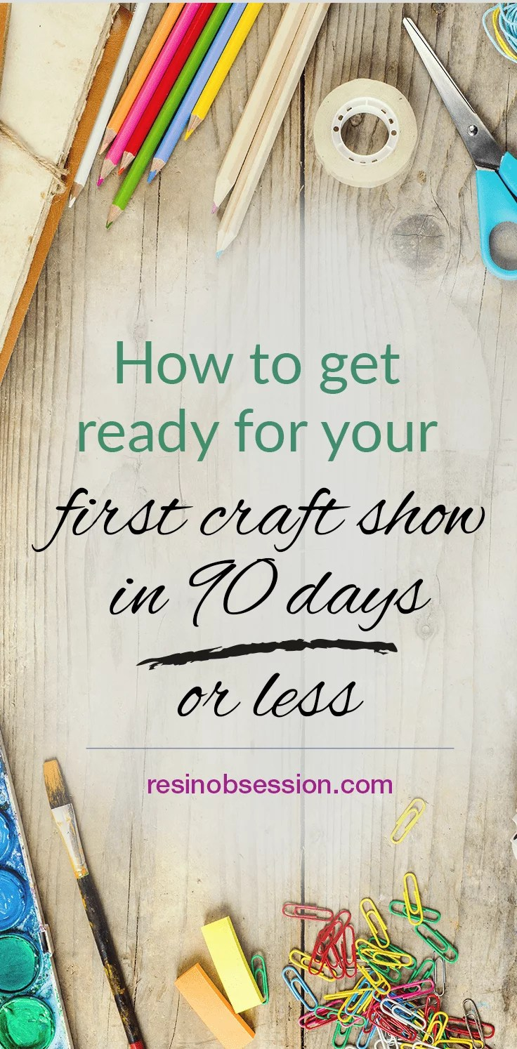How to get ready for your first craft show in 90 days or less.