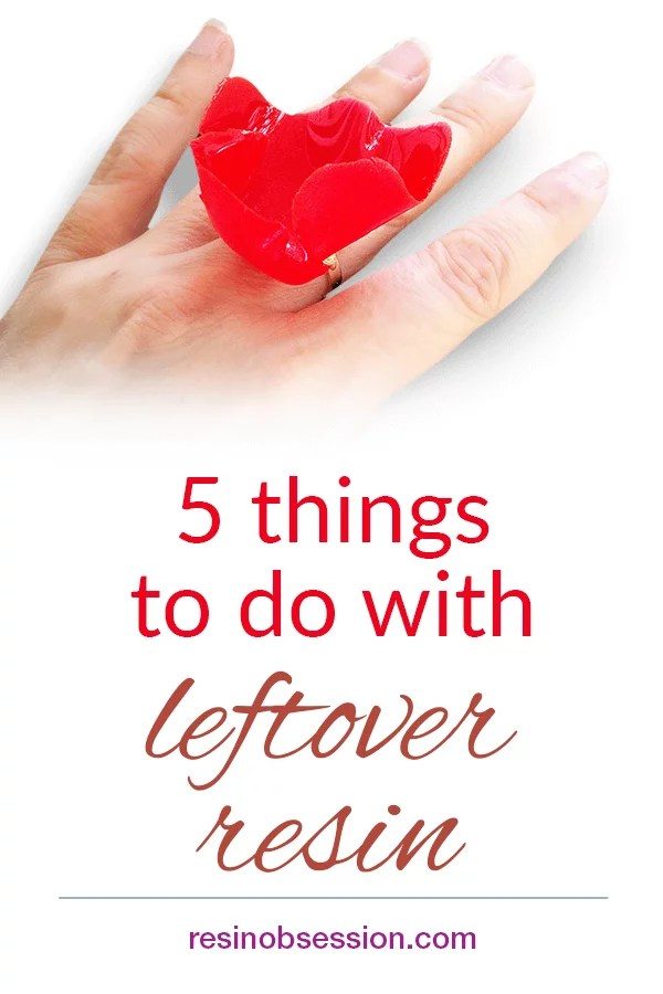Things to do with leftover resin