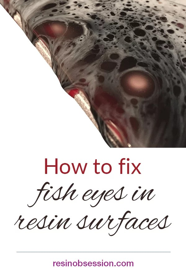 how to fix fish eyes in resin