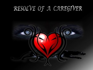 Resolve of a Caregiver