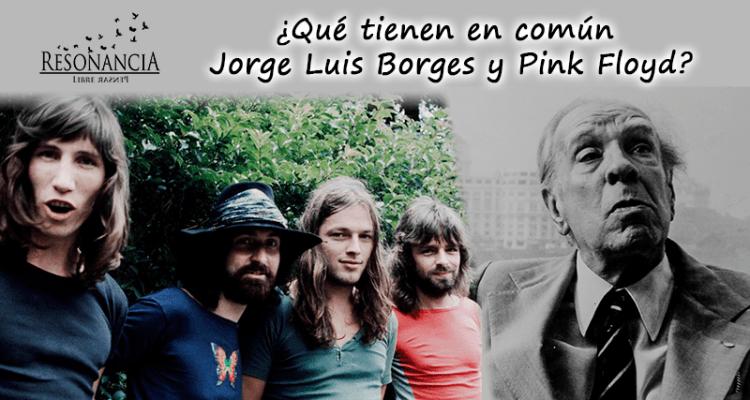 Qué tienen en común Jorge Luis Borges y Pink Floyd - ¿Qué tienen en común  Jorge Luis Borges y Pink Floyd?