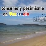 Crisis, consumo y pesimismo en Venezuela