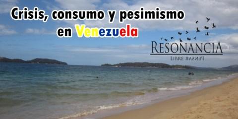 Crisis consumo y pesimismo en Venezuela - Crisis, consumo y pesimismo en Venezuela