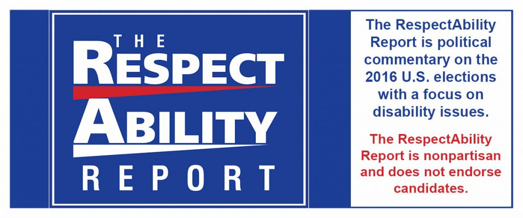 The RespectAbility Report is political commentary on the 2016 U.S. elections with a focus on disability issues. The RespectAbility Report is nonpartisan and does not endorse candidates.