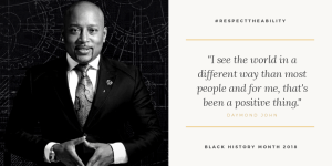 """Headshot of Daymon John in grayscale with text: #RespectTheAbility, """"I see the world in a different way than most people and for me, that's been a positive thing."""" - Daymond John, Black History Month 2018"""