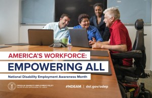 Text: America's Workforce: Empowering All, National Disability Employment Awareness Month, #NDEAM, dol.gov/odep