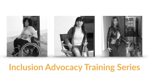 Three women with disabilities. Text: Inclusion Advocacy Training Series