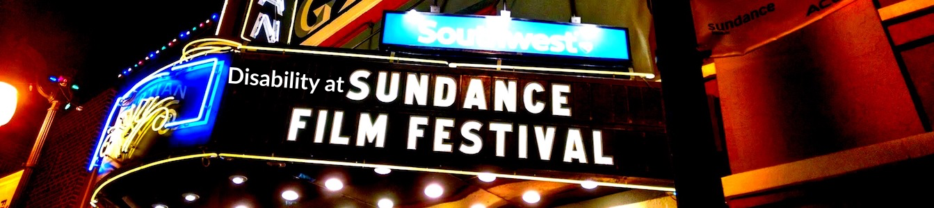 Disability at Sundance Film Festival. Sundance Film Festival is written on a theater marquee