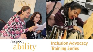 Two photos showing three Latina women with and without disabilities. Text: Inclusion Advocacy Training Series. RespectAbility logo in bottom left.
