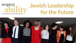 RespectAbility Jewish staff and Fellows smile together. Text: RespectAbility Jewish Leadership for the Future