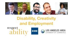 Headshots for Joe Xavier, John Dunn, Matan Koch, Vincenzo Piscopo, and Tatiana Lee, all smiling. Text: Disability, Creativity and Emplyoment Logos for RespectAbility, Department on Disability, and Los Angeles Area Chamber of Commerce