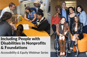 Including People with Disabilities in Nonprofits & Foundations Accessibility & Equity Webinar Series. Two separate photos of diverse people with disabilities smiling together