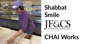 A CHAI Works-South participant wearing a purple shirt and hat inside a kitchen preparing lunch at The Rashi School in Dedham, MA. Shabbat Smile. Logo for JF&CS (Jewish Family & Children's Service). Chai Works