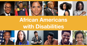 Headshots of Clarence Page, Simone Biles, Halle Berry, Daymond John, Solange Knowles, Whoopi Goldberg, Claudia Gordon, Haben Girma, Missy Elliot, Muhammad Ali, Lois Curtis and Diana Elizabeth Jordan. Text: African Americans with Disabilities