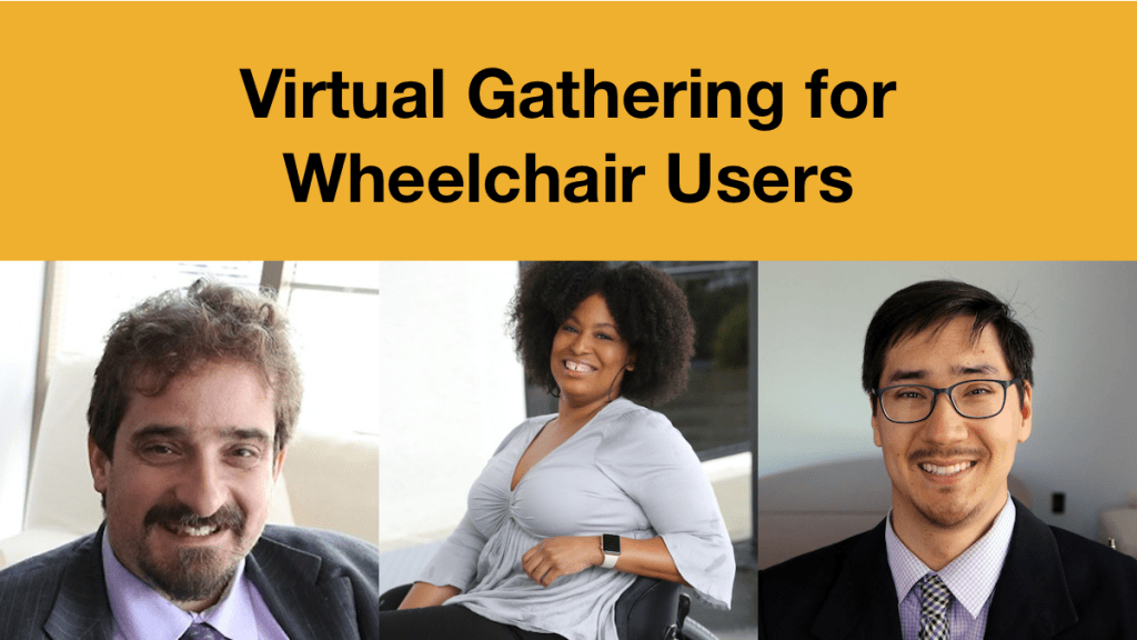 Headshots of Ben Spangenberg, Tatiana Lee and Randall Duchesneau smiling. Text: Virtual Gathering for Wheelchair Users