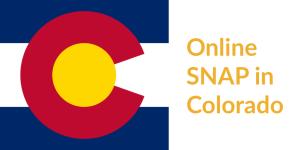 Colorado state flag. Text: Online SNAP in Colorado