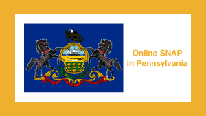 Pennsylvania state flag. Text: Online SNAP in Pennsylvania