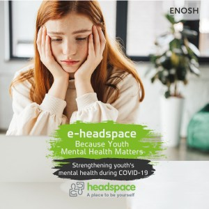 image advertising Enosh e-headspace. text - because youth mental health matters. strengthening youth's mental health during COVID-19. headspace logo. a place to be yourself