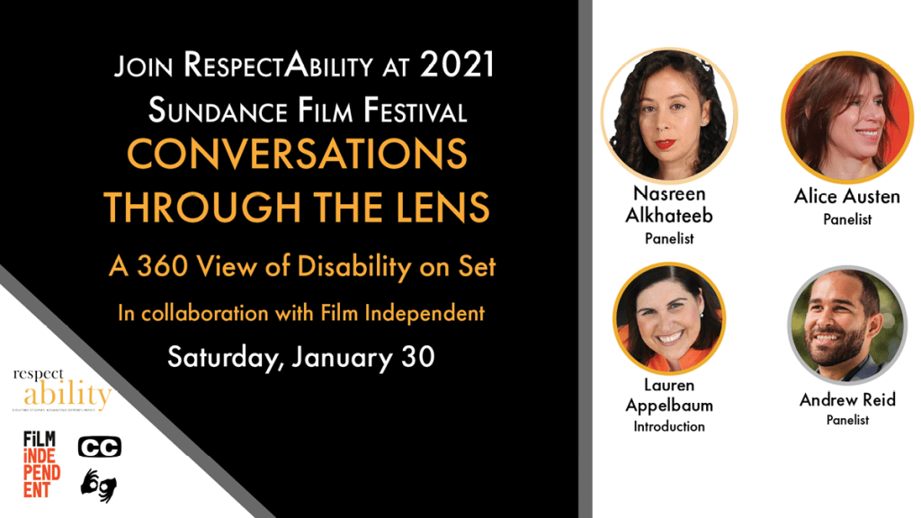 Join RespectAbility at 2021 Sundance Film Festival - Conversations through the lens a 360 view of disability on set. in Collaboration with Film Independent. Saturday, January 30. Logos for RespectAbility and Film Independent. Icons for closed captioning and ASL. headshots of 4 speakers with their names.