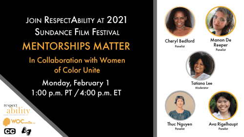 Join RespectAbility at 2021 Sundance Film Festival - Mentorships Matter in Collaboration with Women of Color Unite. Monday February 1 1 pm PT 4 pm ET. Logos for RespectAbility and Women of Color Unite. Icons for closed captioning and ASL. headshots of 5 speakers with their names.