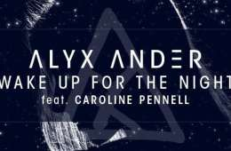 "Alyx Ander Releases ""Wake Up For The Night"" Ft. Caroline Pennell"