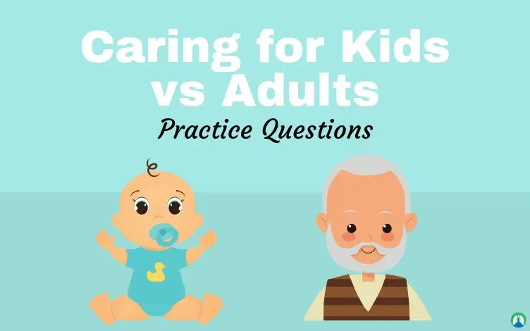 Caring for Kids vs Adults (Practice Questions) for Respiratory Therapy Students