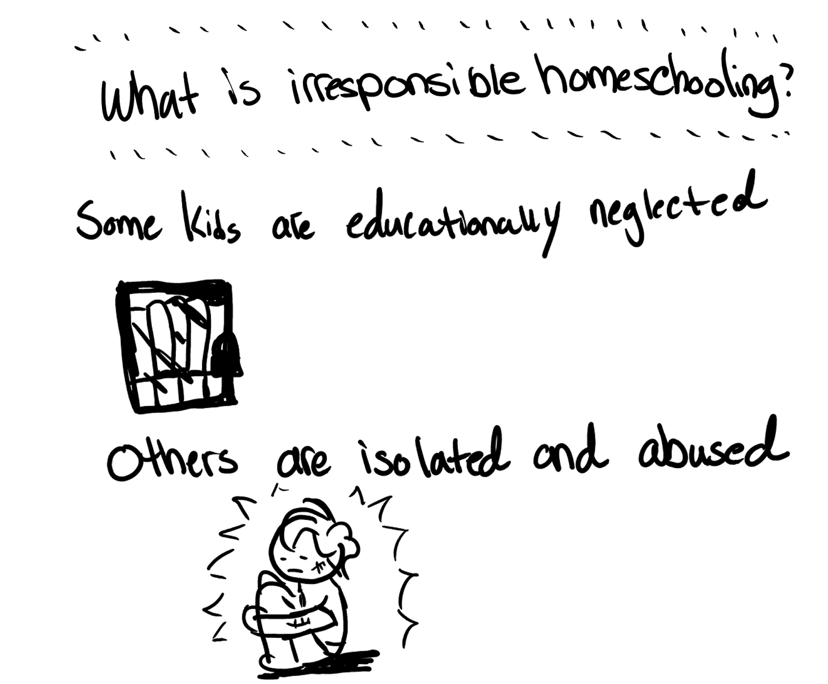What is irresponsible homeschooling? Some kids are educationally neglected, others are isolated and abused.