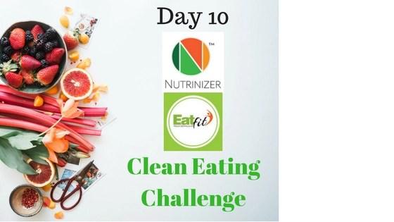 Nutrinizer & EatFit – Clean Eating Challenge Day 10