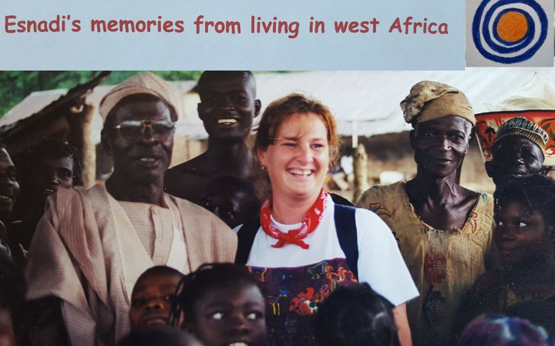 PART 1 OF NEW BLOG SERIES: ESNADI's MEMORIES FROM LIVING IN WEST AFRICA