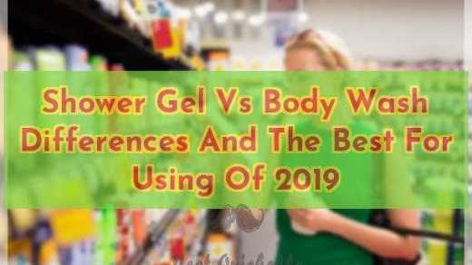 Shower Gel Vs Body Wash Differences And The Best For Using Of 2019
