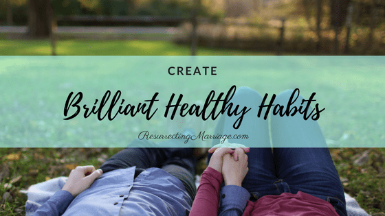 Create Brilliant Healthy Habits in Marriage