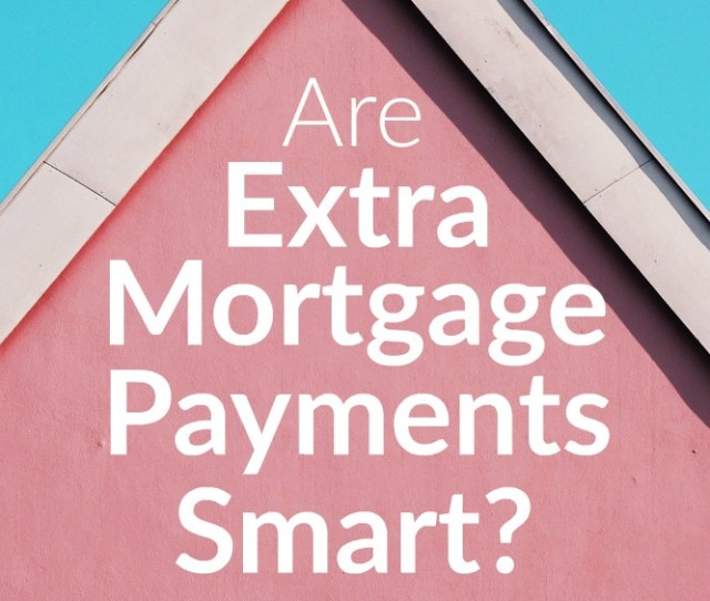 Are Extra Mortgage Payments Smart When Your Interest Rate Is Low The Long Term