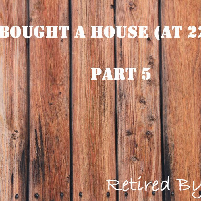 We Bought a House (at 22)! – Part 5