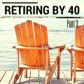 how to retire by 40