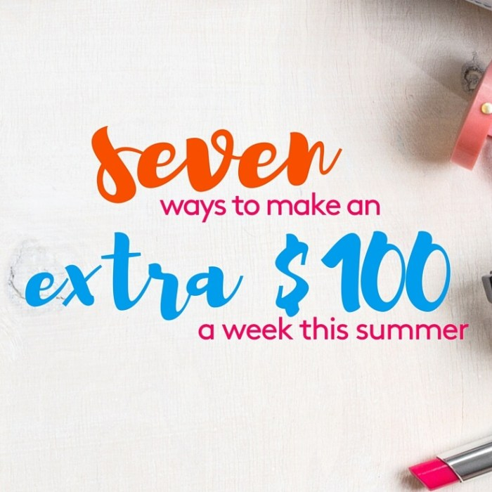 7 Ways to Make An Extra $100 a Week This Summer