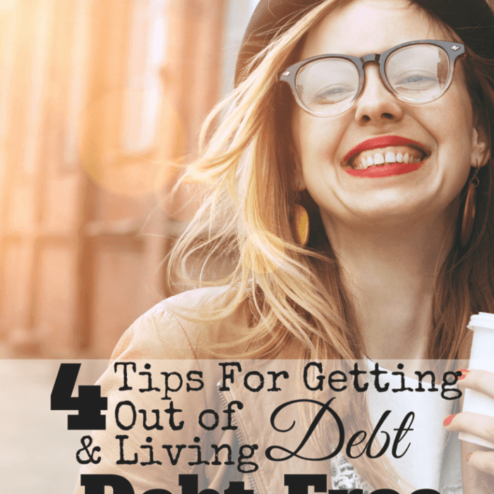 4 Tips for Getting out of Debt and Living Debt-Free
