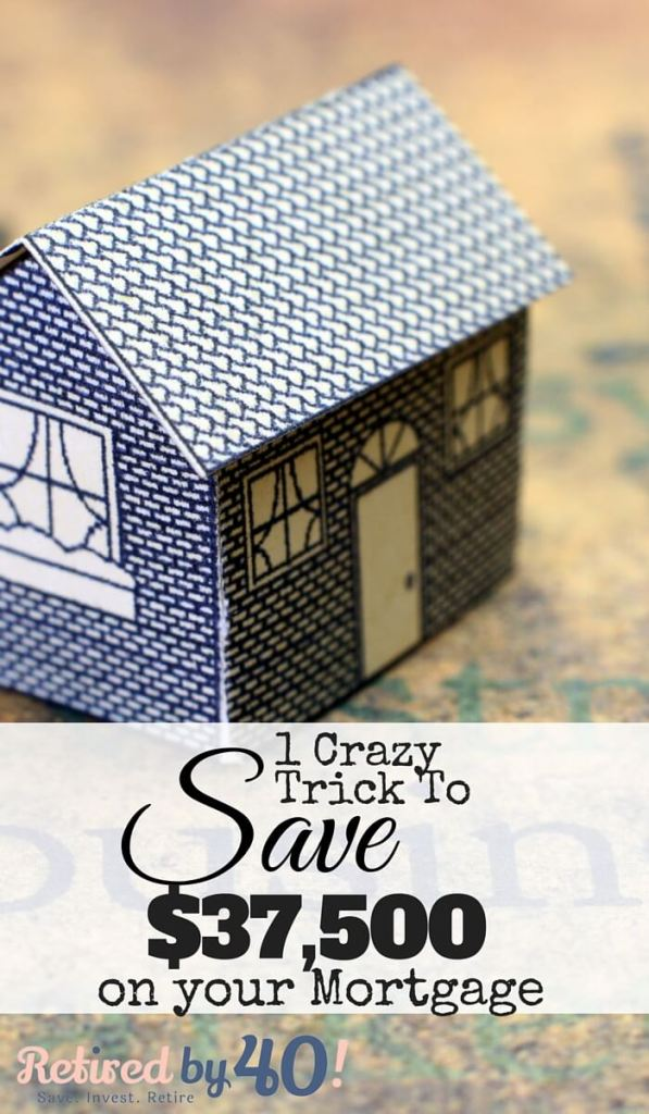 Doing this one crazy thing helped us to save $37,500 on our Mortgage!