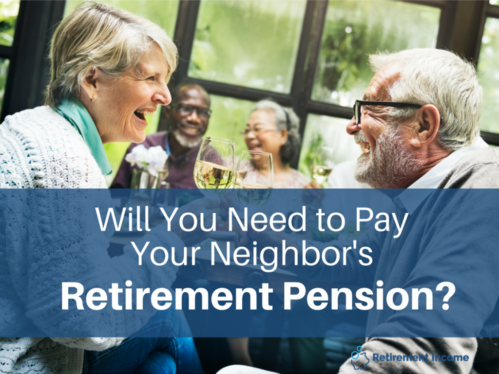 You May Have to Pay Your Neighbor's Retirement Pension