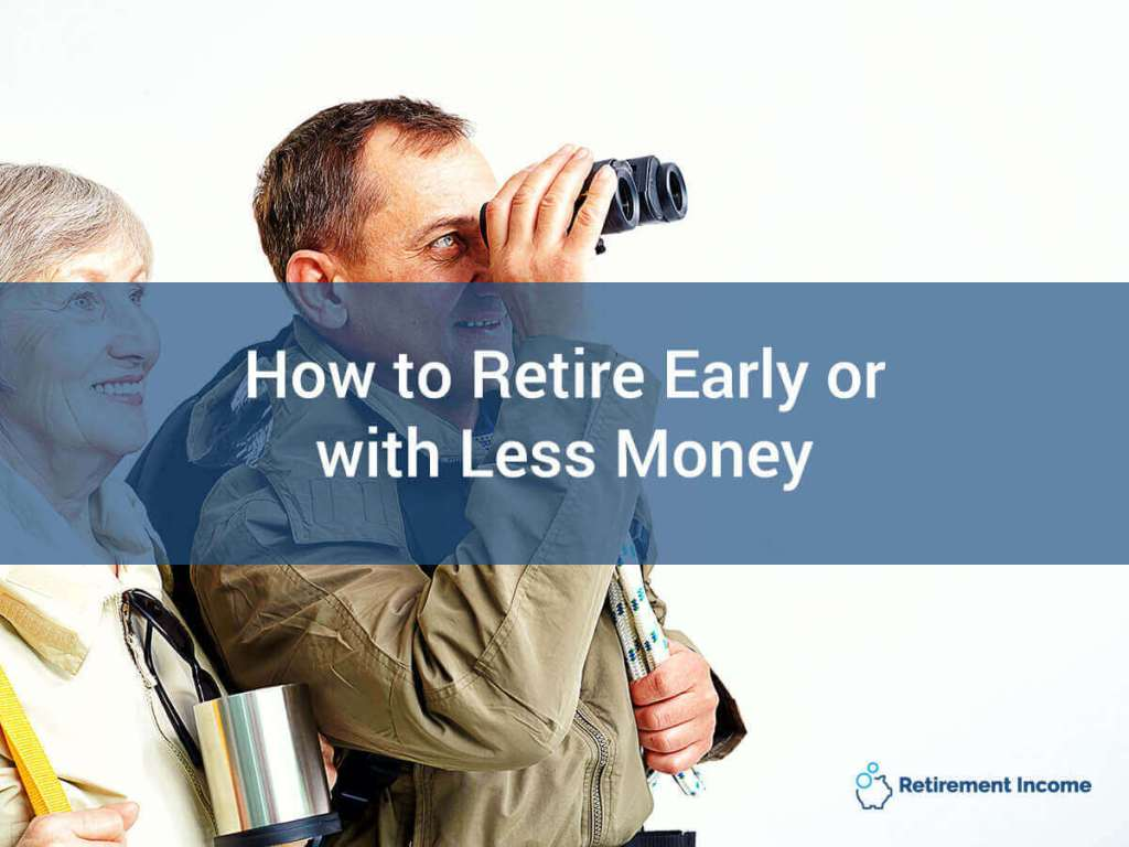 How to Retire Early or With Less Money