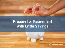 Prepare for Retirement With Little Savings