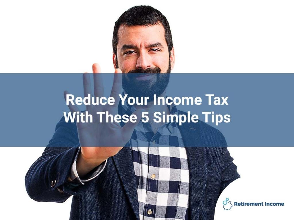 Reduce Your Income Tax With These 5 Simple Tips