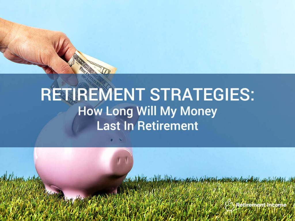 Retirement Strategies: How Long Will My Money Last in Retirement