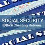 Social Security Office Cheating Retirees
