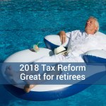 Tax Reform Yields Tax Breaks for Retirees (and retains others from 2017)